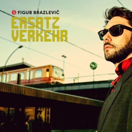 Figub Brazlevic – Ersatzverkehr Album Cover