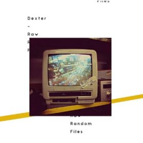 Dexter - Raw Random Files Album Cover