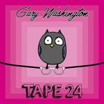 Gary Washington - Tape 24 Album Cover